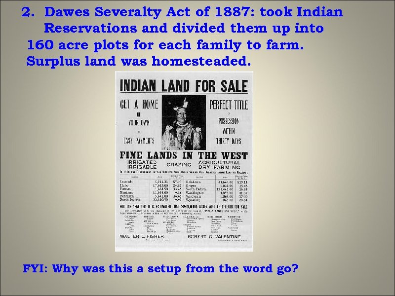 2. Dawes Severalty Act of 1887: took Indian Reservations and divided them up into