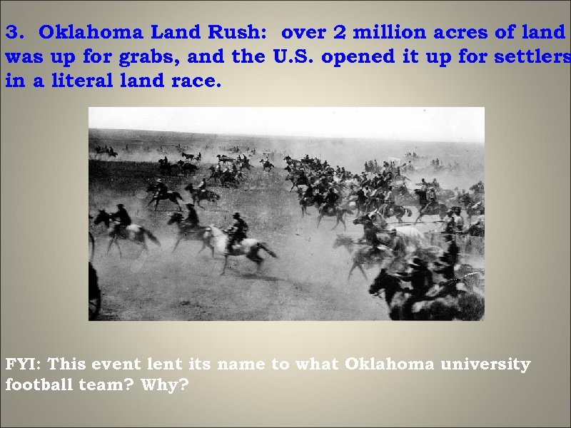 3. Oklahoma Land Rush: over 2 million acres of land was up for grabs,