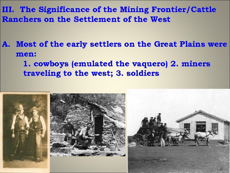 III. The Significance of the Mining Frontier/Cattle Ranchers on the Settlement of the West