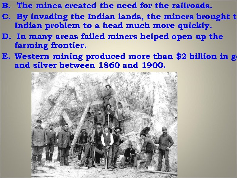 B. The mines created the need for the railroads. C. By invading the Indian
