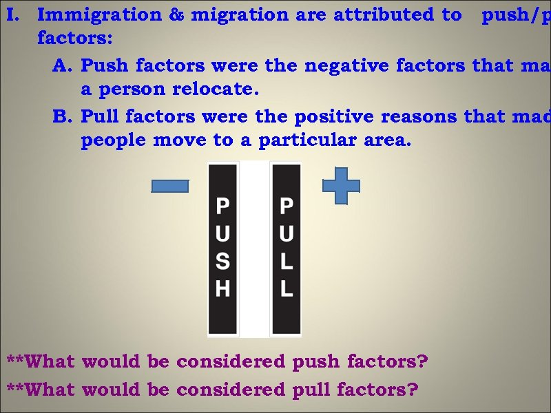 I. Immigration & migration are attributed to push/p factors: A. Push factors were the