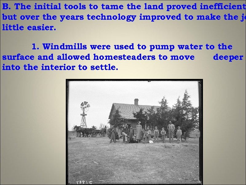 B. The initial tools to tame the land proved inefficient but over the years