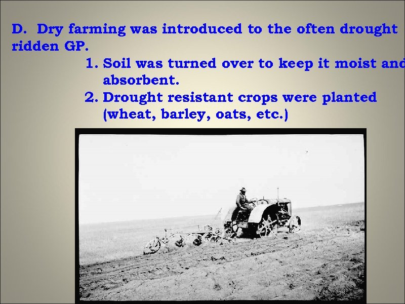 D. Dry farming was introduced to the often drought ridden GP. 1. Soil was
