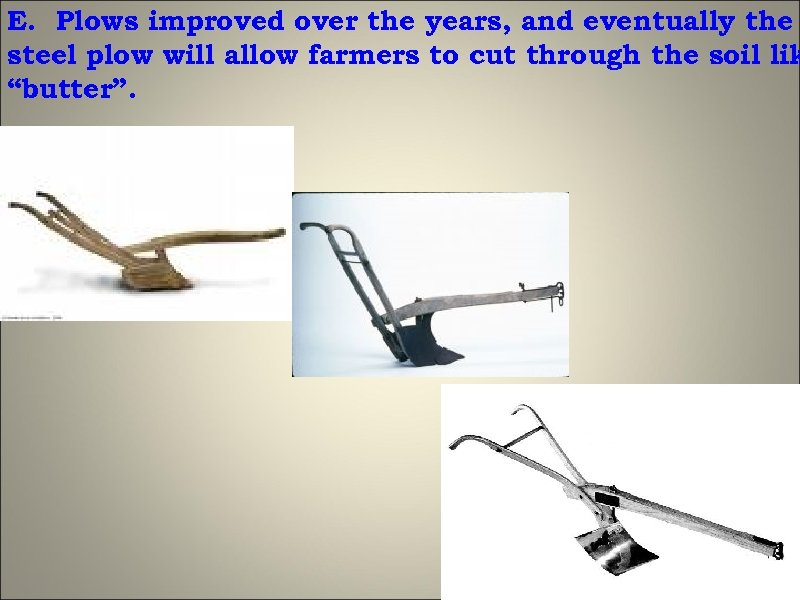E. Plows improved over the years, and eventually the steel plow will allow farmers