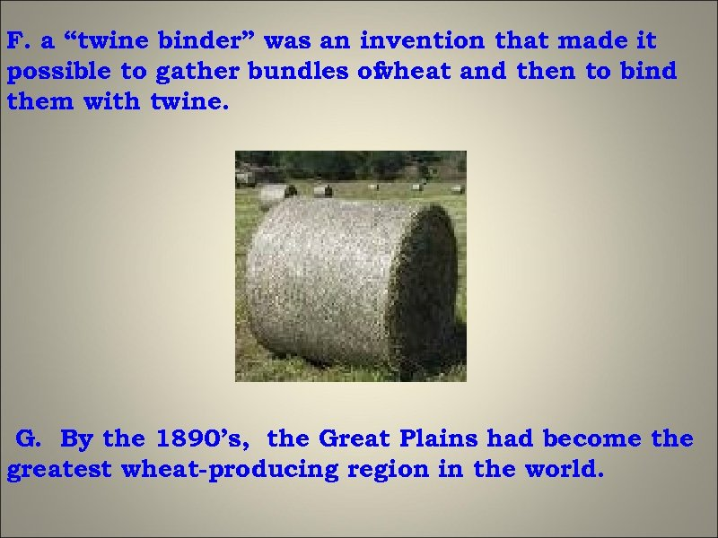 "F. a ""twine binder"" was an invention that made it possible to gather bundles"