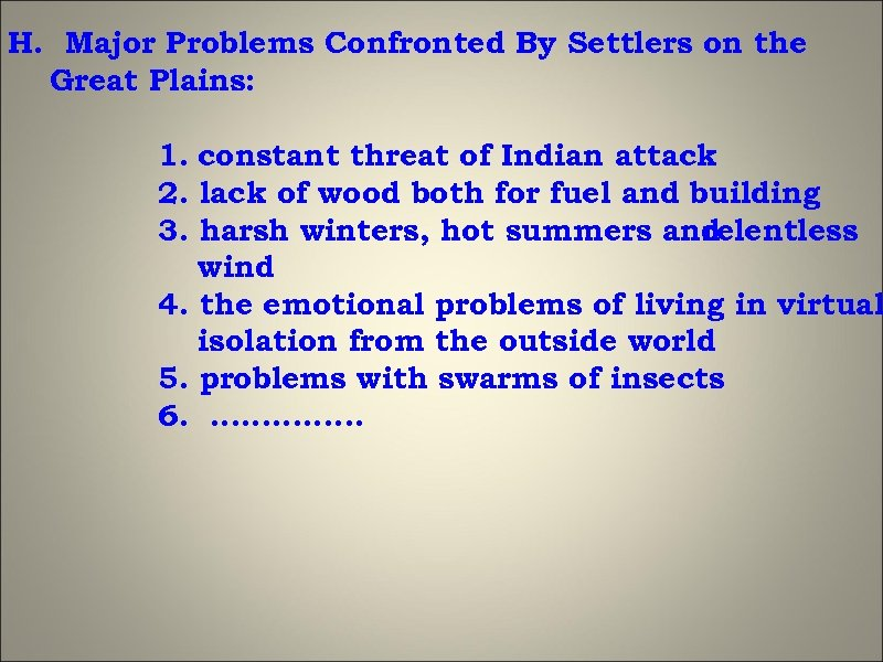 H. Major Problems Confronted By Settlers on the Great Plains: 1. constant threat of