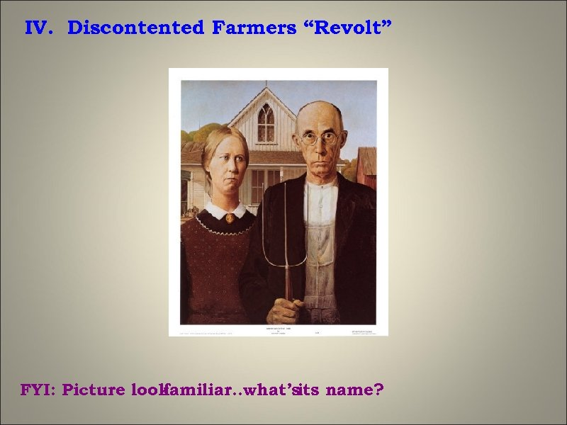"IV. Discontented Farmers ""Revolt"" FYI: Picture look familiar. . what's name? its"