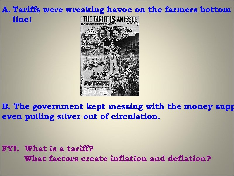A. Tariffs were wreaking havoc on the farmers bottom line! B. The government kept