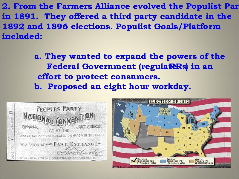 2. From the Farmers Alliance evolved the Populist Part in 1891. They offered a