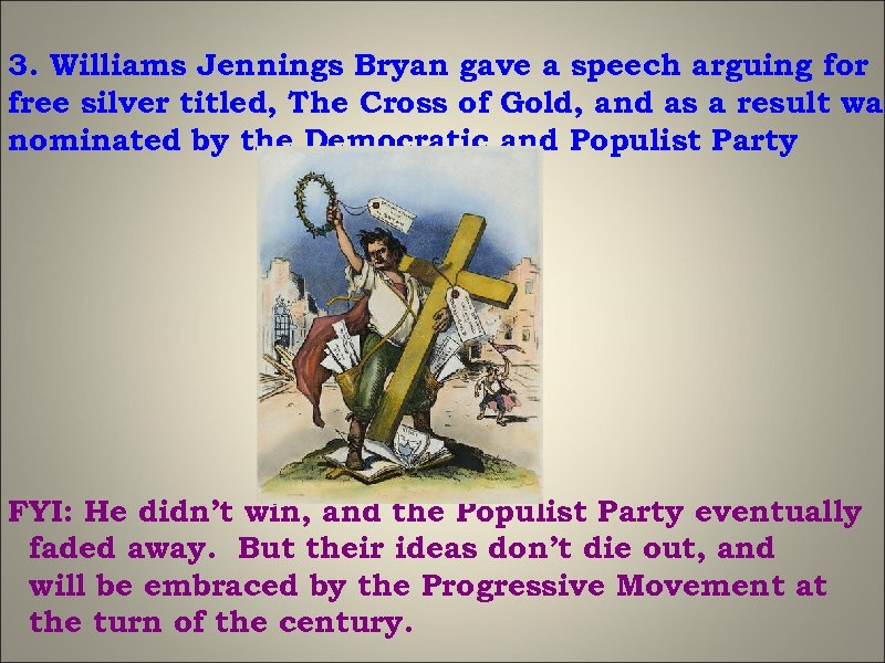 3. Williams Jennings Bryan gave a speech arguing for free silver titled, The Cross