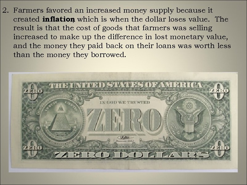 2. Farmers favored an increased money supply because it created inflation which is when