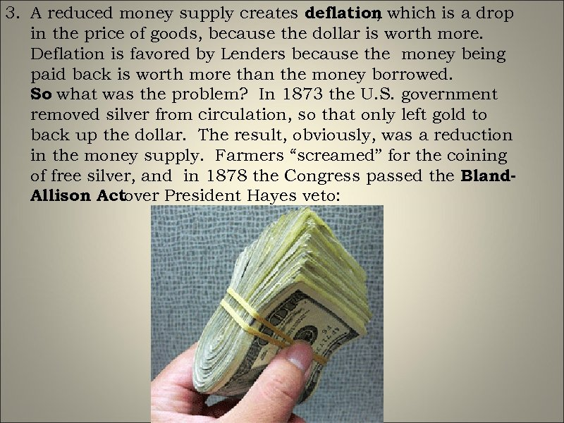 3. A reduced money supply creates deflation which is a drop , in the