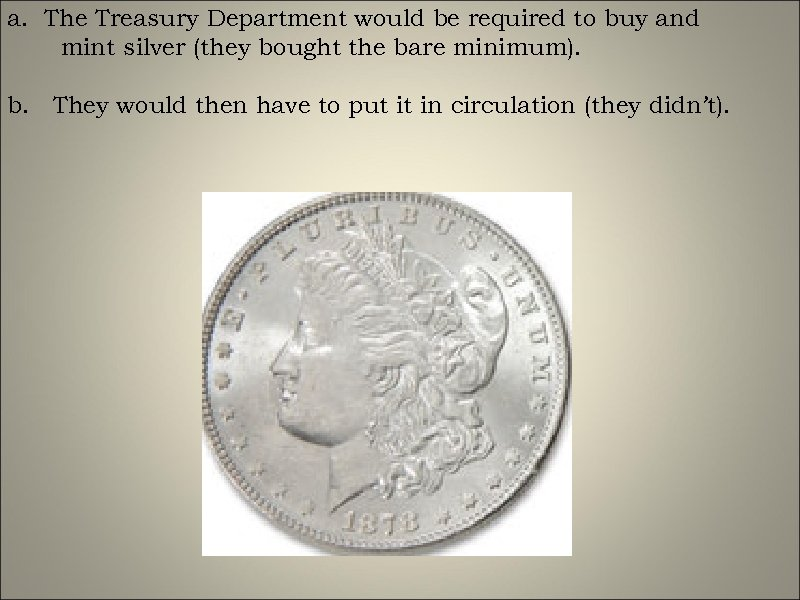 a. The Treasury Department would be required to buy and mint silver (they bought