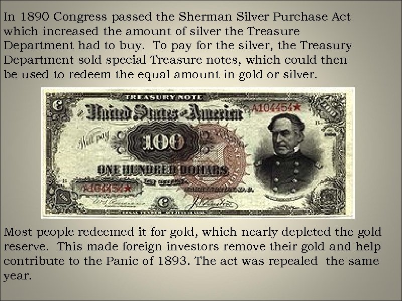 In 1890 Congress passed the Sherman Silver Purchase Act which increased the amount of