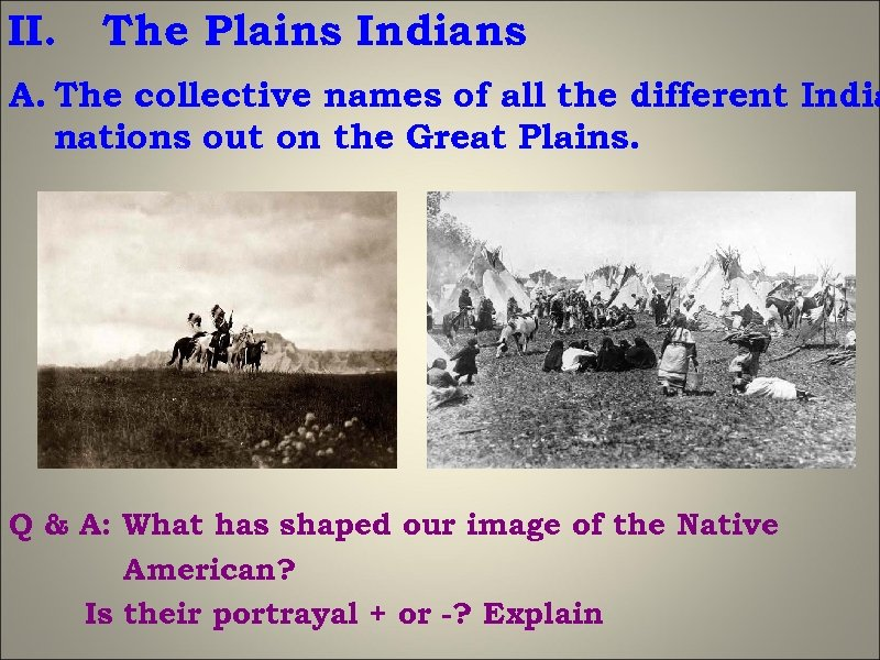 II. The Plains Indians A. The collective names of all the different India nations