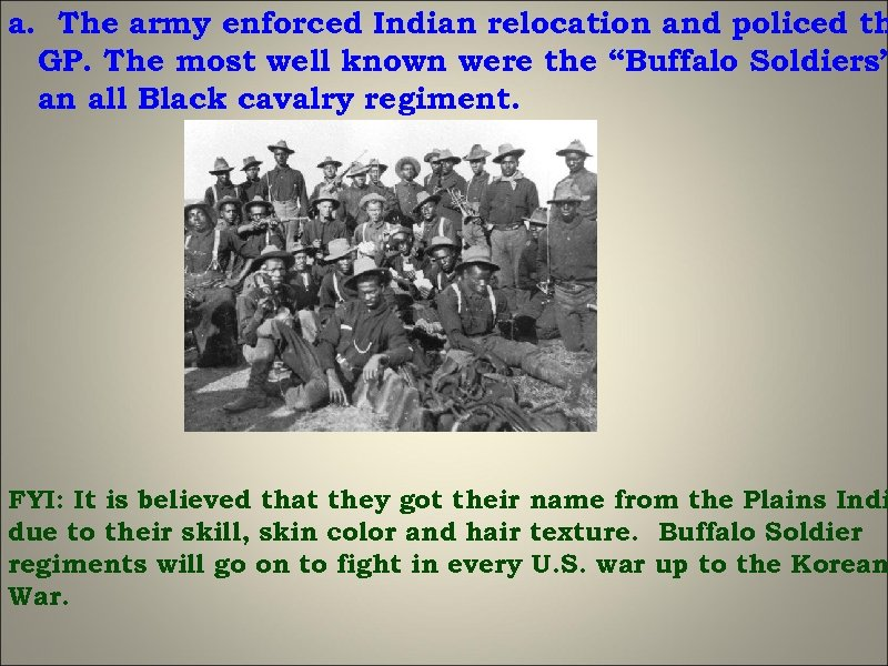 a. The army enforced Indian relocation and policed th GP. The most well known