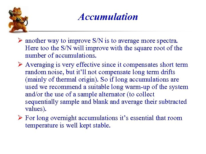 Accumulation Ø another way to improve S/N is to average more spectra. Here too