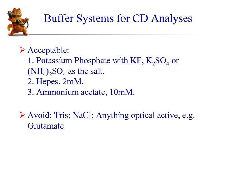 Buffer Systems for CD Analyses Ø Acceptable: 1. Potassium Phosphate with KF, K 2