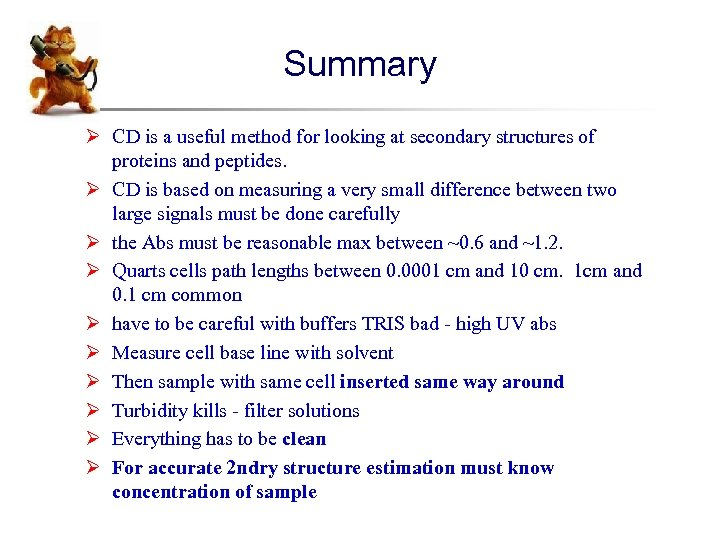 Summary Ø CD is a useful method for looking at secondary structures of proteins