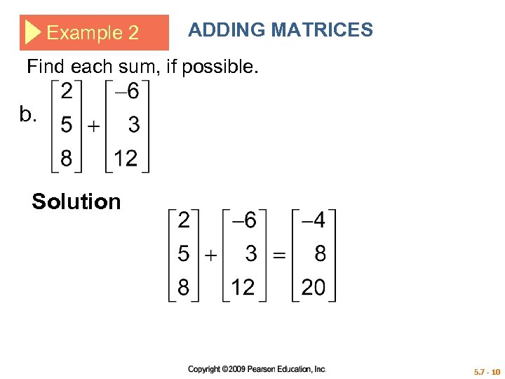 Example 2 ADDING MATRICES Find each sum, if possible. b. Solution 5. 7 -