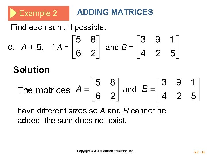 Example 2 ADDING MATRICES Find each sum, if possible. c. A + B, if