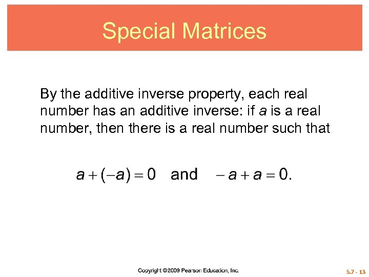 Special Matrices By the additive inverse property, each real number has an additive inverse: