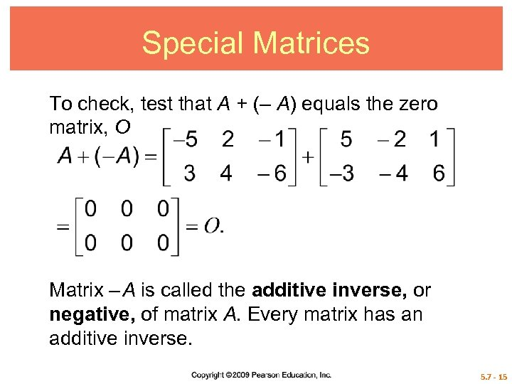 Special Matrices To check, test that A + (– A) equals the zero matrix,