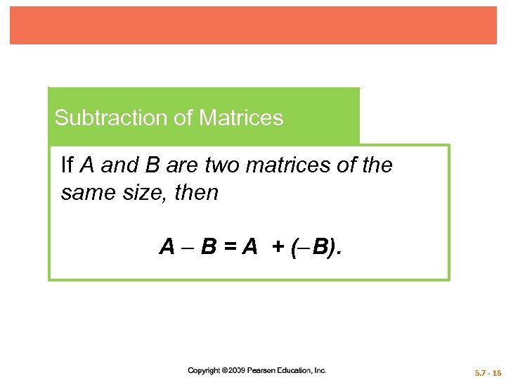 Subtraction of Matrices If A and B are two matrices of the same size,