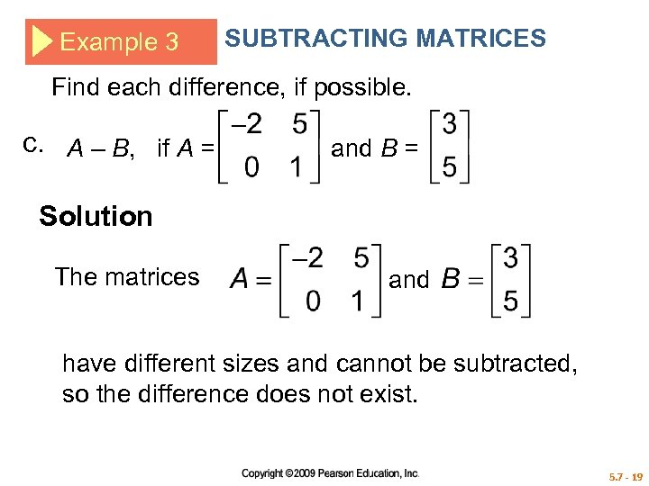 Example 3 SUBTRACTING MATRICES Find each difference, if possible. c. A – B, if