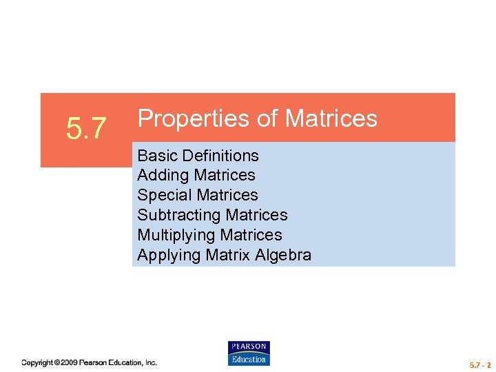 5. 7 Properties of Matrices Basic Definitions Adding Matrices Special Matrices Subtracting Matrices Multiplying