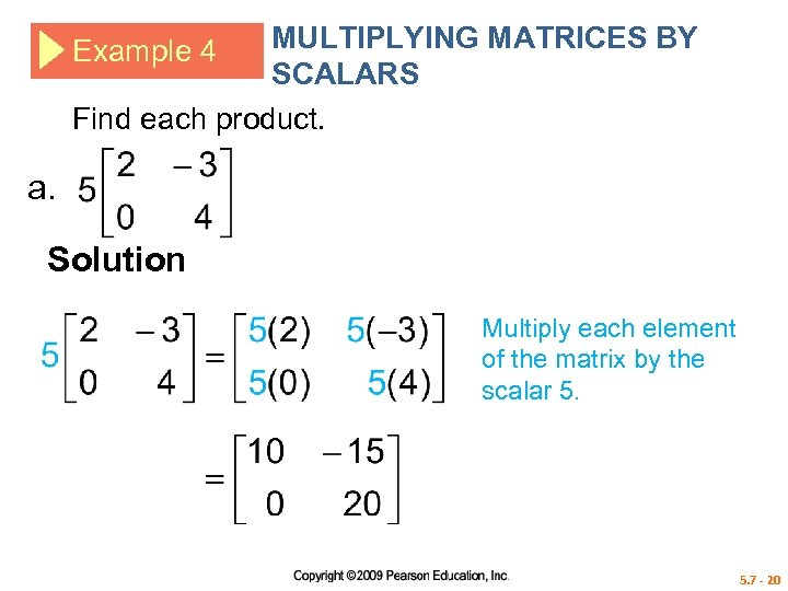 MULTIPLYING MATRICES BY SCALARS Find each product. Example 4 a. Solution Multiply each element