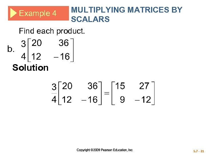MULTIPLYING MATRICES BY SCALARS Find each product. Example 4 b. Solution 5. 7 -