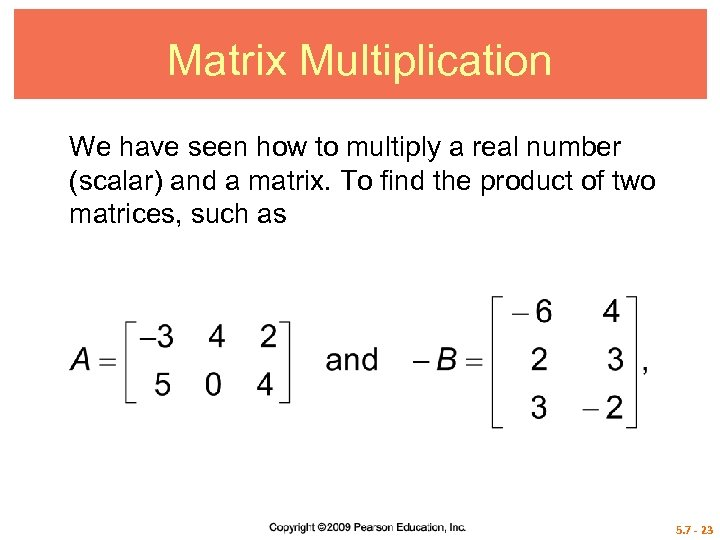 Matrix Multiplication We have seen how to multiply a real number (scalar) and a