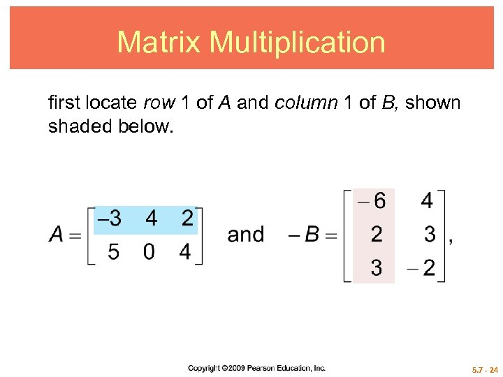 Matrix Multiplication first locate row 1 of A and column 1 of B, shown