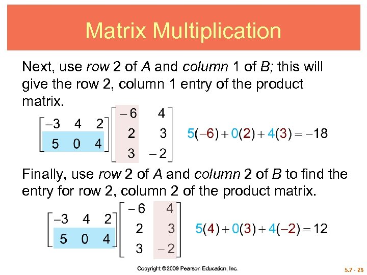 Matrix Multiplication Next, use row 2 of A and column 1 of B; this