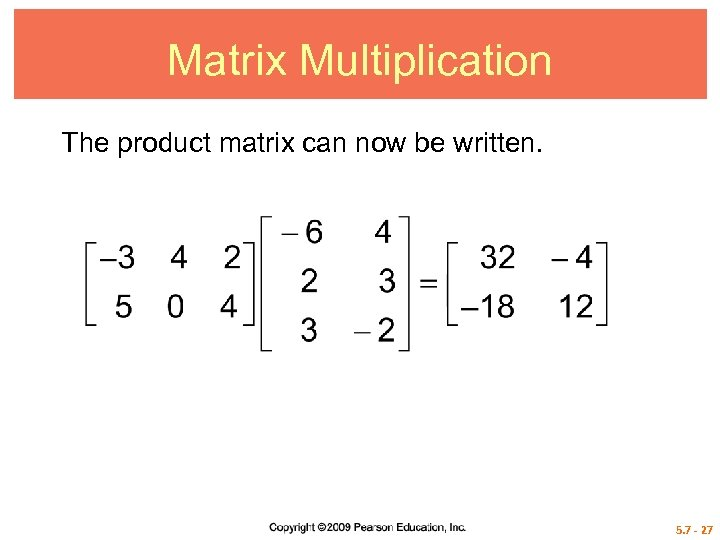 Matrix Multiplication The product matrix can now be written. 5. 7 - 27