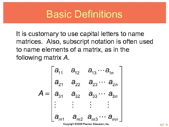 Basic Definitions It is customary to use capital letters to name matrices. Also, subscript