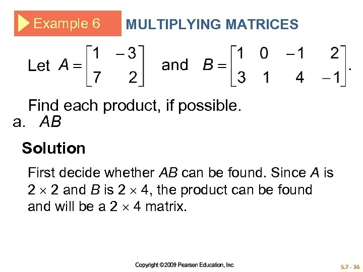 Example 6 MULTIPLYING MATRICES Let Find each product, if possible. a. AB Solution First
