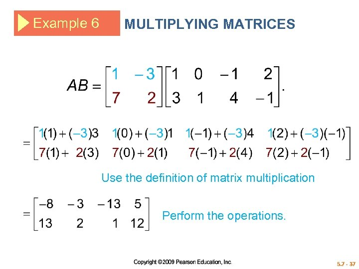 Example 6 MULTIPLYING MATRICES Use the definition of matrix multiplication Perform the operations. 5.