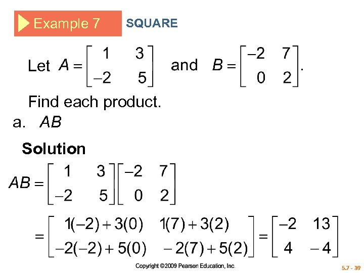 Example 7 SQUARE Let Find each product. a. AB Solution 5. 7 - 39