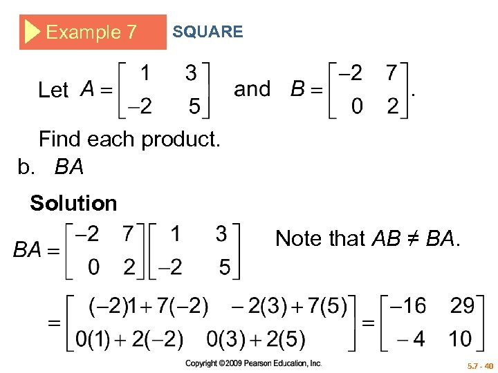 Example 7 SQUARE Let Find each product. b. BA Solution Note that AB ≠