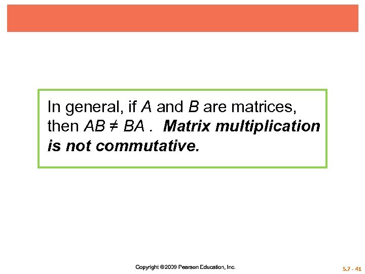 In general, if A and B are matrices, then AB ≠ BA. Matrix multiplication