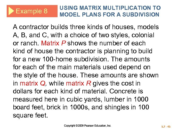 Example 8 USING MATRIX MULTIPLICATION TO MODEL PLANS FOR A SUBDIVISION A contractor builds