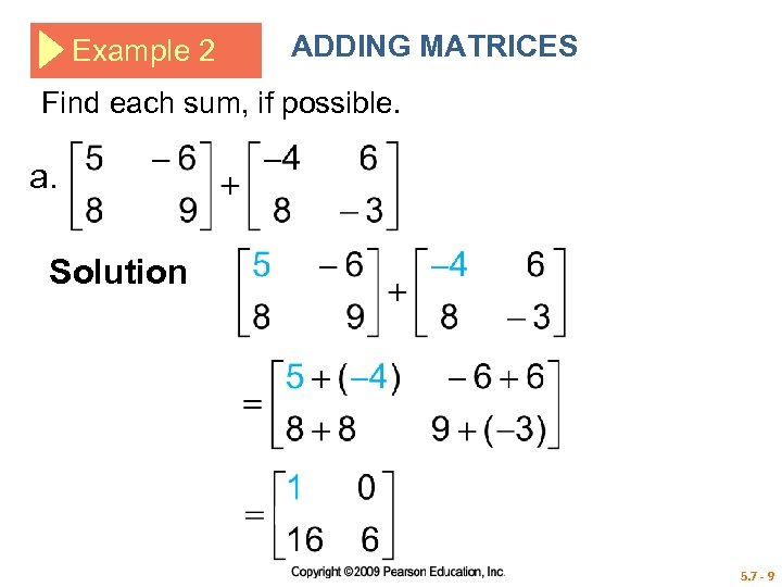 Example 2 ADDING MATRICES Find each sum, if possible. a. Solution 5. 7 -