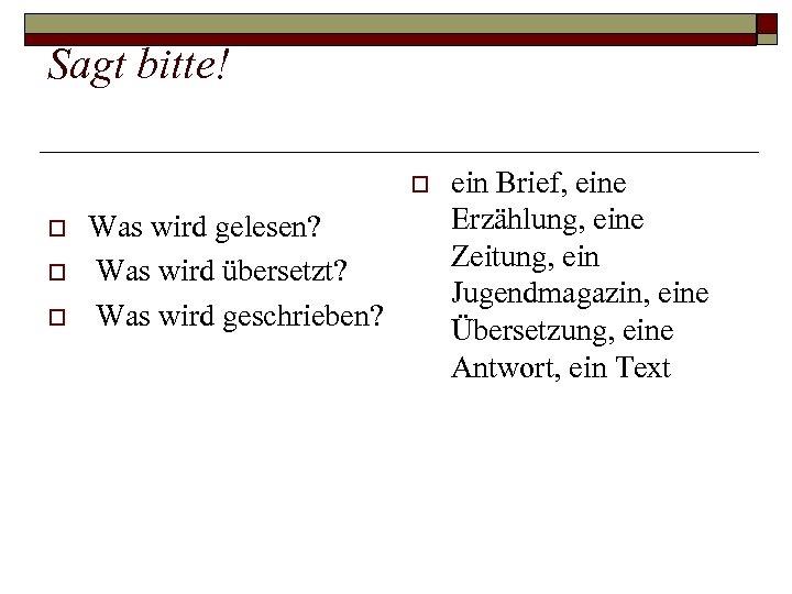 Sagt bitte! o o Was wird gelesen? Was wird übersetzt? Was wird geschrieben? ein