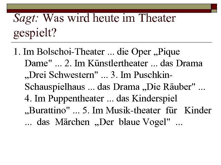 Sagt: Was wird heute im Theater gespielt? 1. Im Bolschoi Theater. . . die