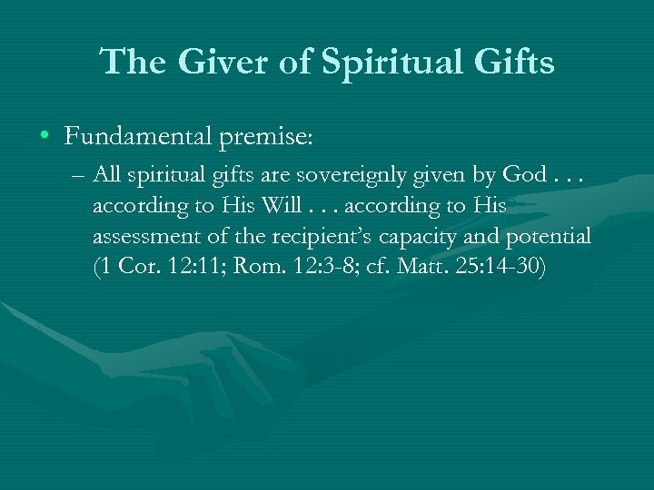 The Giver of Spiritual Gifts • Fundamental premise: – All spiritual gifts are sovereignly