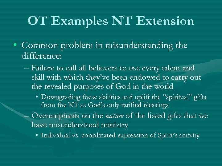 OT Examples NT Extension • Common problem in misunderstanding the difference: – Failure to