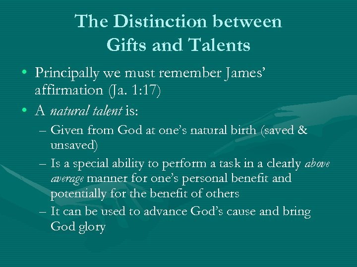 The Distinction between Gifts and Talents • Principally we must remember James' affirmation (Ja.