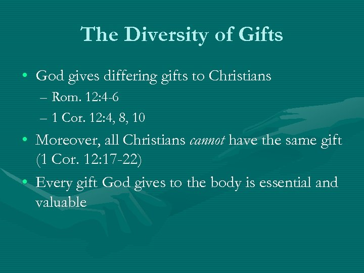 The Diversity of Gifts • God gives differing gifts to Christians – Rom. 12: